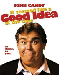 It Seemed Like A Good Idea At The Time, John Candy